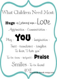 What children need most!  Must print it and put on my fridge.