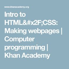 This resource from Khan Academy teaching basic HTML and CSS programming languages. While this recourse works towards the student writing a website, many robotics programming is also done in HTML and/or CSS. Understanding these software languages will help make a student better prepared for robotics programming.