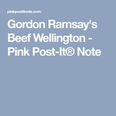 Gordon Ramsay's Beef Wellington - Pink Post-It® Note Best Roast Beef Recipe, Roast Beef Recipes, Lamb Recipes, Cooking Recipes, Dinner Recipes, Healthy Recipes, Gordon Ramsay Beef Wellington, Beef Wellington Recipe, Crusted Rack Of Lamb