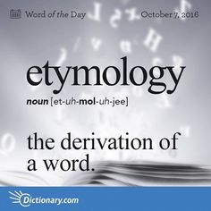 Etymology (n) ..the derivation of a word