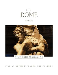 Things to know about Rome: the Rome issue of the Simposio magazine, Italian travel, recipes, and culture.