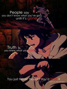 """""""Les gens disent que tu ne sais pas se que tu a jusqu'attend que sa disparait, la vérité c'est tu sais se que tu a, mais tu ne pensait jamais que tu allait le perdre."""" Anime : owari no seraph"""