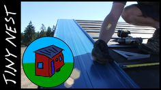 "Tiny House Project ""Tiny Nest"" [Ep 16: Metal Roofing Part 1] --I LOVE this couple!  They are building the kind of ""gnat's ass"" TH I plan on building. ;-)"