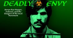 Deadly Envy: Steven Roy Harper, Jealousy, and the Dangers of the Incel Movement Roy Harper, Sandy Johnson, Becoming A Veterinarian, Caring Too Much, Johnson Family, Guy Names, Serial Killers, Jealousy