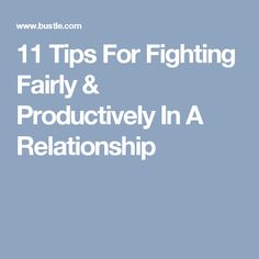 11 Tips For Fighting Fairly & Productively In A Relationship