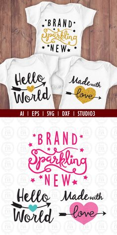 Brand Sparkling New, Hello World, Made with Love newborn digital files, ai, eps, SVG, DXF, studio3 vector files for cricut, silhouette cameo by LoveRiaCharlotte on Etsy https://www.etsy.com/listing/384731366/brand-sparkling-new-hello-world-made