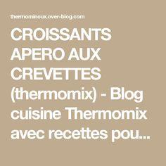 CROISSANTS APERO AUX CREVETTES (thermomix) - Blog cuisine Thermomix avec recettes pour le TM5 & TM31