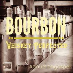 Bourbon is whiskey perfected.