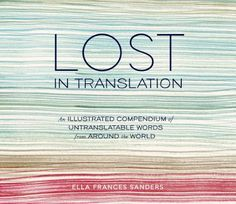 Carole's Chatter: Lost in Translation by Ella Frances Sanders Books To Buy, Books To Read, My Books, Lost In Translation, English Translation, Portuguese Words, Brazilian Portuguese, Finnish Words, Foreign Words