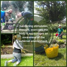 Gardening stimulates thought, exercises the body & encourages an awareness of the external environment.
