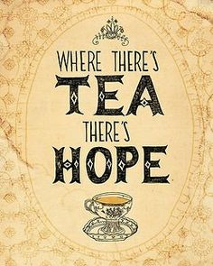 XD A bit dramatic, but tea usually does make me feel better about things in general.