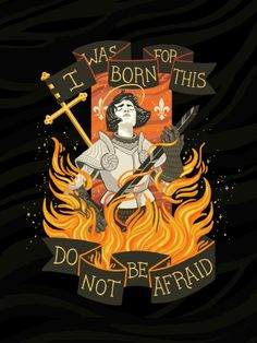 i was born for this. do not be afraid. (joan of arc)