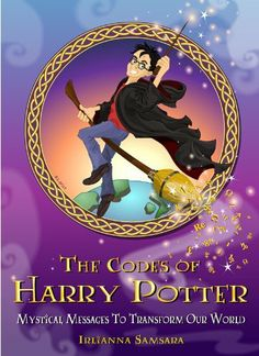 The Codes of Harry Potter: Mystical Messages To Transform Our World by Irlianna Samsara. $4.84. 85 pages. Author: Irlianna Samsara. Publisher: Kimah Communications, Inc. (June 21, 2012)