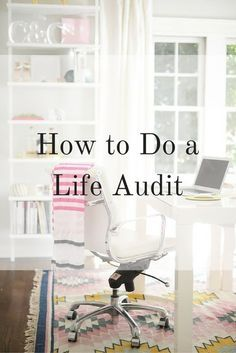 How to Do a Life Audit                                                                                                                                                                                 More