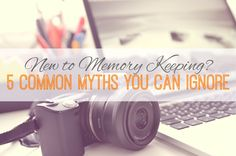 New to Memory Keeping? 5 Myths You Can Ignore | Marmalade Mementos