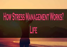 How Stress Management Works? | Life