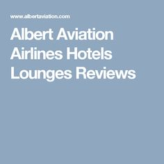 Albert Aviation Airlines Hotels Lounges Reviews