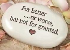 For better... or worse, but not for granted... ~ Cupid.com