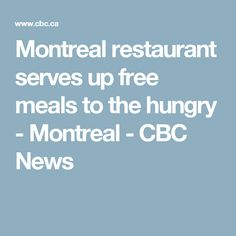 Montreal restaurant serves up free meals to the hungry - Montreal - CBC News