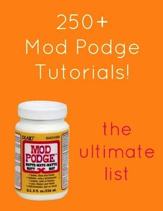 Mod Podge craft tutorials - over 250 of them! This is the ultimate list! Updated for 2014.