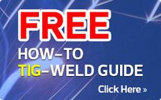 HOW-TO TIG-WELD GUIDE