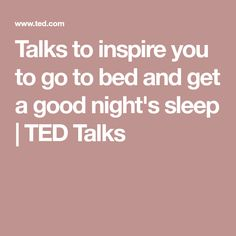 Talks to inspire you to go to bed and get a good night's sleep | TED Talks