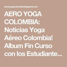 AERO YOGA COLOMBIA: Noticias Yoga Aéreo Colombia! Album Fin Curso con los Estudiantes Certificación AeroYoga® en Acción!