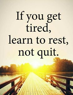 Learn to take a break & recharge so you have the strength to keep going~