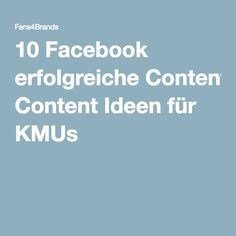 10 Facebook erfolgreiche Content Ideen für KMUs
