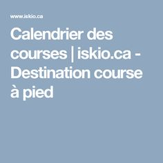Calendrier des courses | iskio.ca - Destination course à pied Courses, Running, Calendar