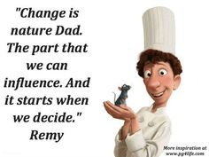 Quote from the Pixar Movie Ratatouille about Change. Check out these other pixar movie quotes at Personal Growth 4 Life.