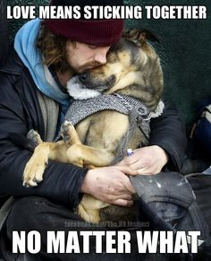 No matter what....your dog will be your faithful companion. Have you hugged your best friend yet today?