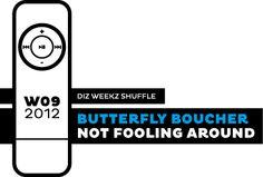 'diz weekz shuffle' © 2012 dizizsander. Butterfly Boucher - Not Fooling Around #music