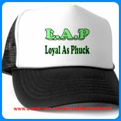 6b5e5b08459 Shirt Says  Cap says LAP ( Loyal As Phuck) REPIN   LIKE if you ❤ design or  quote. www.cafepress.com risquebeautitshirts