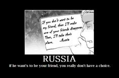 Oh Russia-san, forever failing in the social graces...when will you learn that the way to make friends does not involve threat letters?