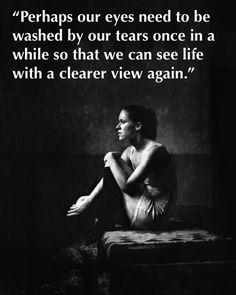 This is exactly how I feel right now!!!  The last few months were hell and I haven't cried so much in years...but now I see my life and what and who I want in it so clearly.  Going through all of this probably saved my marriage and so I am grateful for the tears.
