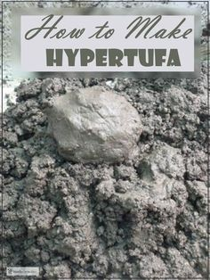 How to Make Hypertufa - it's more than just mud pies... Garden Art | Rustic Crafts