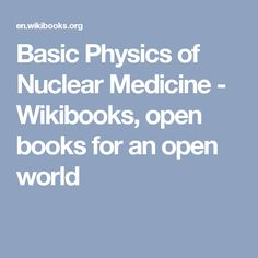 Basic Physics of Nuclear Medicine - Wikibooks, open books for an open world