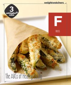 F is for Fries: This Fried zucchini recipe is a healthy way to get your fast-fast fix.  It contains Lutein and zeaxanthin to promote healthy eyesight, and manganese which protects your tissues from harmful free radicals. Enjoy your fries at 3 PointsPlus Value!