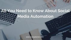 All You Need to Know About Social Media Automation http://www.massplanner.com/need-know-social-media-automation/   via www.massplanner.com