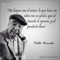 Pablo Neruda Neruda Quotes, Poem Quotes, Wise Quotes, Crush Quotes, Quotes To Live By, Inspirational Quotes, Steve Jobs, Marla Singer, Quotes En Espanol