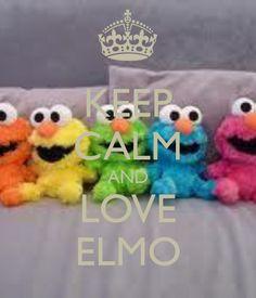 KEEP CALM AND LOVE ELMO