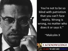 You're not to be so blind with patriotism  that you can't face reality wrong is wrong no matter who does it or say it