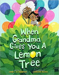 When Grandma Gives You a Lemon Tree by Jamie L. by Lorraine Rocha. First rule: act excited and put on a happy face. Lorraine, First Grade Books, Sterling Publishing, Spring Books, New Gadgets, Read Aloud, Childrens Books, Good Books, Free Books