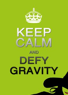 Keep Calm and Defy Gravity. Emery, you truly understand Wicked: Best Broadway Show! Great Quotes, Quotes To Live By, Me Quotes, Inspirational Quotes, Motivational, Funny Quotes, Inspiring Sayings, Quirky Quotes, Jokes Quotes