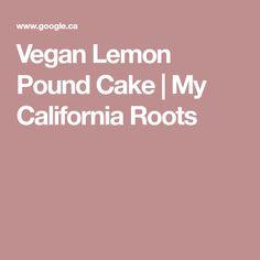 Vegan Lemon Pound Cake | My California Roots