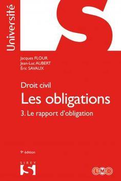 Les obligations. 3, Le rapport d'obligation / Jacques Flour, Jean-Luc Aubert, Eric Savaux.    9e. éd.    Sirey, 2015