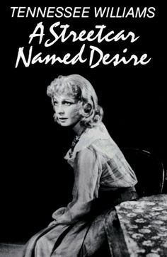 A Streetcar Named Desire - Tennessee Williams how I love thee <3