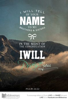 Psalm 22:22  |  For more beautiful Bible Verse designs, follow us at http://www.pinterest.com/duoparadigms