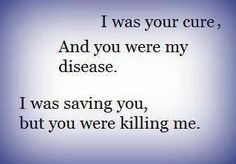 I was saving you, but you were killing me.